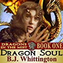 Dragon Soul: Dragons in the Mist, Book 1 (       UNABRIDGED) by B.J. Whittington Narrated by Mike Ortego