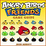 Angry Birds Friends Game Guide | Josh Abbott