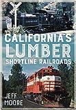 Californias Lumber Shortline Railroads (America Through Time)