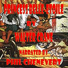Princess Belle-Etoile (       UNABRIDGED) by Walter Crane Narrated by Phil Chenevert