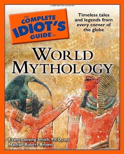 The Complete Idiot's Guide to World Mythology (Idiot's Guides)