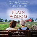Plain Wisdom: An Invitation into an Amish Home and the Hearts of Two Women Audiobook by Cindy Woodsmall, Miriam Flaud Narrated by Cassandra Campbell, Kimberly Farr