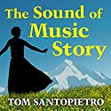 The Sound of Music Story: How a Beguiling Young Novice, a Handsome Austrian Captain, and Ten Singing Von Trapp Children Inspired the Most Beloved Film of All Time (       UNABRIDGED) by Tom Santopietro Narrated by Eric Michael Summerer