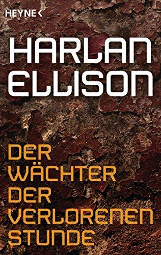Harlan Ellison - Der Wächter der verlorenen Stunde: Erzählung