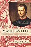 Machiavelli: Philosopher of Power (Eminent Lives) (0061768928) by King, Ross