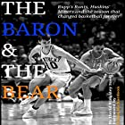 The Baron and the Bear: Rupp's Runts, Haskins's Miners, and the Season That Changed Basketball Forever Hörbuch von David Kingsley Snell Gesprochen von: Christopher Snell