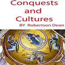 Conquests and Cultures Audiobook by Robertson Dean Narrated by Robertson Dean