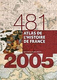 Atlas de l'Histoire de France (481-2005) par  Collectif