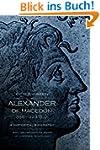 Alexander of Macedon, 356-323 B.C.: A...