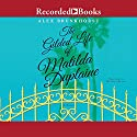 The Gilded Life of Matilda Duplaine Audiobook by Alex Brunkhorst Narrated by Michael Braun
