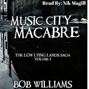Music City Macabre: The Low Lying Lands Saga, Book 1 | Bob Williams