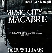 Music City Macabre: The Low Lying Lands Saga, Book 1 Audiobook by Bob Williams Narrated by Nik Magill