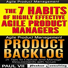 Agile Product Management (Box Set): Product Backlog 21 Tips & The 7 Habits of Highly Effective Agile Product Managers Audiobook by Paul VII Narrated by Randal Schaffer