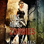 Love in the Time of Zombies: Time of Zombies, Book 1 | Jill James