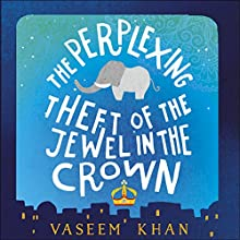 The Perplexing Theft of the Jewel in the Crown: Baby Ganesh Detective Agency, Book 2 Audiobook by Vaseem Khan Narrated by Sartaj Garewal