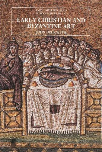 Early Christian and Byzantine Art, by John Beckwith