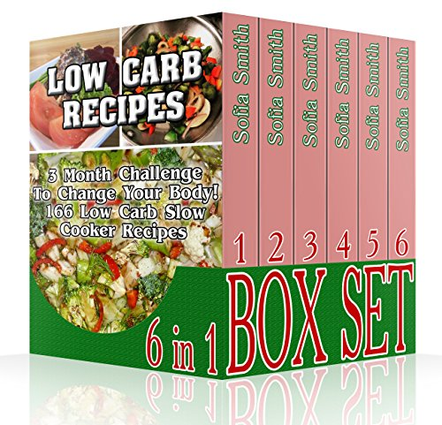 Low Carb Recipes BOX SET 6 IN 1: 3 Month Challenge To Change Your Body! 166 Low Carb Slow Cooker Recipes: (And 25 Low Carb Casseroles!)low carbohydrate, ... Ketogenic Diet to Overcome Belly Fat) by Sofia Smith