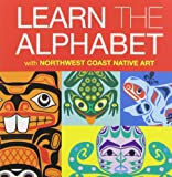 img - for Learn the Alphabet with Northwest Coast Native Art book / textbook / text book