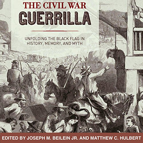 the-civil-war-guerrilla-unfolding-the-black-flag-in-history-memory-and-myth-new-directions-in-southe