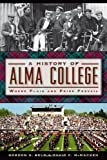 img - for A History of Alma College:: Where Plaid and Pride Prevail (American Chronicles (History Press)) by Gordon G. Beld David C. Mcmacken (2014-01-21) Paperback book / textbook / text book