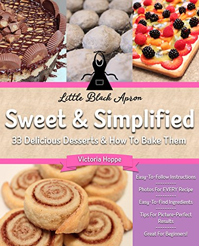 Sweet & Simplified: 33 Delicious Desserts & How to Bake Them by Victoria Hoppe