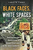 img - for Black Faces, White Spaces: Reimagining the Relationship of African Americans to the Great Outdoors book / textbook / text book