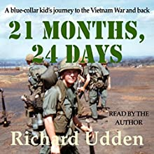 21 Months, 24 Days: A Blue-Collar Kid's Journey to the Vietnam War and Back Audiobook by Richard Udden Narrated by Richard Udden