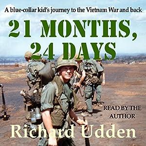 21 Months, 24 Days: A Blue-Collar Kid's Journey to the Vietnam War and Back Hörbuch von Richard Udden Gesprochen von: Richard Udden