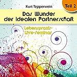 Das Wunder der idealen Partnerschaft: Teil 2 (Lebenspraxis-Live-Seminar) | Kurt Tepperwein