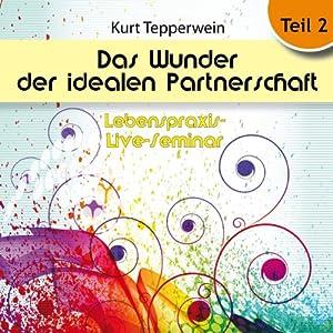 Das Wunder der idealen Partnerschaft: Teil 2 (Lebenspraxis-Live-Seminar) Hörbuch
