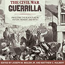 The Civil War Guerrilla: Unfolding the Black Flag in History, Memory, and Myth: New Directions in Southern History (       UNABRIDGED) by Joseph M. Beilein, Jr., Matthew C. Hulbert, Victoria E. Bynum, Christopher Phillips Narrated by Maxwell Zener
