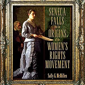 Seneca Falls and the Origins of the Women's Rights Movement Hörbuch