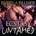 Ecstasy Untamed: Feral Warriors, Book 6 Audiobook by Pamela Palmer Narrated by Rob Shapiro