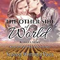 Rowan's Story: The Other Side of the World, Book 1 Audiobook by Suzanne Vince Narrated by Elizabeth Siedt