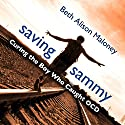 Saving Sammy: Curing the Boy Who Caught OCD Audiobook by Beth Alison Maloney Narrated by Tavia Gilbert