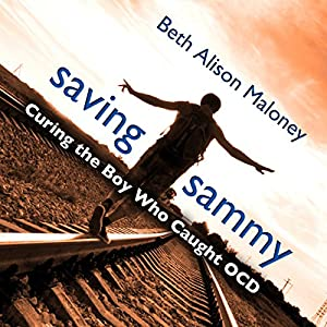 Saving Sammy: Curing the Boy Who Caught OCD Audiobook
