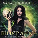 Bitter Ashes: Bitter Ashes, Book 1 Audiobook by Sara C. Roethle Narrated by Ruby Rivers