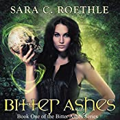 Bitter Ashes: Bitter Ashes, Book 1 | Sara C. Roethle