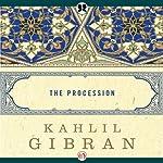 The Procession | Kahlil Gibran