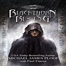 Blackthorn Rising: Legends of Agora Audiobook by Michael James Ploof, Paul Fiacco Narrated by Saethon Williams