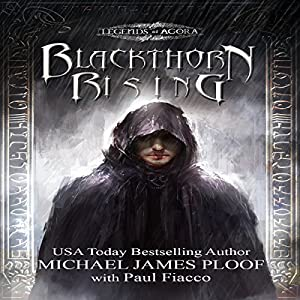 Blackthorn Rising: Legends of Agora Hörbuch von Michael James Ploof, Paul Fiacco Gesprochen von: Saethon Williams