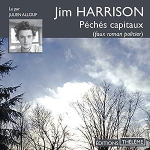Péchés capitaux | Livre audio Auteur(s) : Jim Harrison Narrateur(s) : Julien Allouf