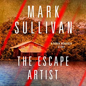 Escape Artist: A Robin Monarch Short Story | [Mark Sullivan]