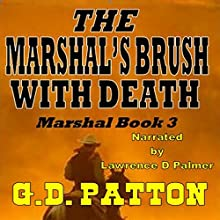 The Marshal's Brush with Death: Marshal, Book 3 Audiobook by G. D. Patton Narrated by Lawrence D. Palmer