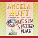 She's in a Better Place (       UNABRIDGED) by Angela Elwell Hunt Narrated by Carol Monda