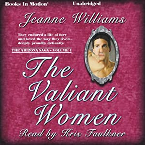 The Valiant Women: The Arizona Saga, Volume 1 | [Jeanne Williams]