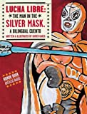 img - for Lucha Libre: The Man in the Silver Mask (English and Spanish Edition) book / textbook / text book