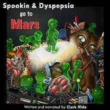 Spookie & Dyspepsia go to Mars (       UNABRIDGED) by Clark Nida Narrated by Clark Nida
