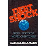 Debt Shock: The Full Story of the World Credit Crisis. ~ Darrell Delamaide