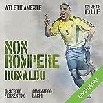 Non rompere - Ronaldo (Atleticamente) | G. Sergio Ferrentino,Gianmarco Bachi